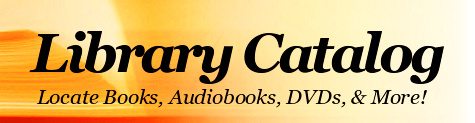Library Catalog - Locate Books, Audio, Videos, and Much More!